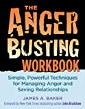 img - for The Anger Busting Workbook: Simple, Powerful Techniques for Managing Anger & Saving Relationships book / textbook / text book