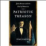 Patriotic Treason: John Brown and the Soul of America | Evan Carton
