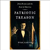 Patriotic Treason: John Brown and the Soul of America | [Evan Carton]