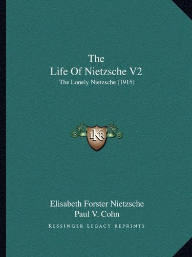 The Life of Nietzsche V2 the Life of Nietzsche V2: The Lonely Nietzsche (1915) the Lonely Nietzsche (1915)
