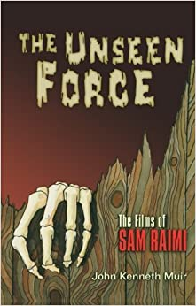 The Unseen Force : The Films of Sam Raimi Paperback – May 1, 2004