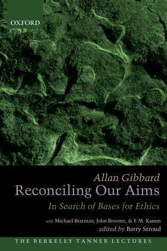Reconciling Our Aims: In Search of Bases for Ethics (Berkeley Tanner Lectures)