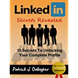 LinkedIn Secrets Revealed: 10 Secrets To Unlocking Your Complete Profile on LinkedIn.com (Including: LinkedIn Books, LinkedIn Success, LinkedIn Kindle, ... LinkedIn Influence, LinkedIn Careers)