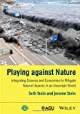 img - for Playing against Nature: Integrating Science and Economics to Mitigate Natural Hazards in an Uncertain World book / textbook / text book