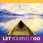 Let Yourself Go: The Freedom & Power of Life Beyond Belief Hörbuch von Arjuna Ardagh Gesprochen von: Arjuna Ardagh