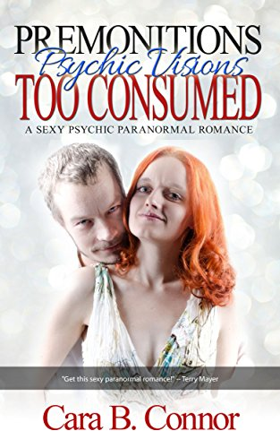 Book: Premonitions, Too Consumed: Psychic Visions - A Sexy Psychic Paranormal Romance Suspense by Cara B. Connor