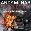 Red Notice (       UNABRIDGED) by Andy McNab Narrated by Colin Buchannan