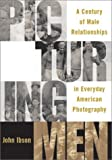 img - for Picturing Men: A Century of Male Relationships in Everyday American Photography Hardcover - Illustrated, September 17, 2002 book / textbook / text book