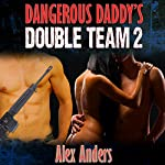 Dangerous Daddy's Double Team 2 | Alex Anders