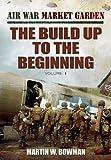 AIR WAR MARKET GARDEN - THE BUILD UP TO THE BEGINNING