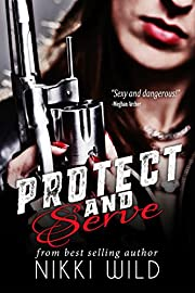 PROTECT AND SERVE (A Bad Boy Billionaire Romance)
