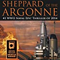 Sheppard of the Argonne: Alternative History Naval Battles of WWII Audiobook by G. William Weatherly Narrated by Lee Alan