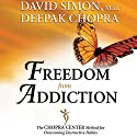 Freedom from Addiction: The Chopra Center Method for Overcoming Destructive Habits (       UNABRIDGED) by David Simon, Deepak Chopra Narrated by Alfred Gingold