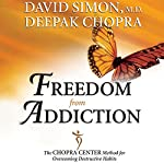Freedom from Addiction: The Chopra Center Method for Overcoming Destructive Habits | David Simon,Deepak Chopra