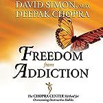 Freedom from Addiction: The Chopra Center Method for Overcoming Destructive Habits | David Simon,Deepak Chopra