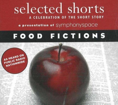 Selected Shorts Food Fictions Selected Shorts A Celebration of the Short Story097192323X