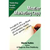 Meatier Marketing Copy: Insights on Copywriting That Generates Leads and Sparks Sales (Marketing Insight Guides Book 2) ~ Marcia Yudkin