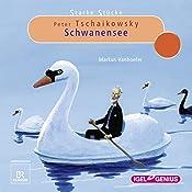 Peter Tschaikowsky: Schwanensee (Starke Stücke) | Markus Vanhoefer