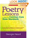 Poetry Lessons to Meet the Common Core State Standards: Exemplar Poems With Engaging Lessons and Response Activities That Help Students Read, Understand, and Appreciate Poetry