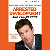 Arrested Development and Philosophy: They've Made a Huge Mistake | [William Irwin (editor), Kristopher G. Phillips (editor)]