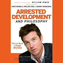 Arrested Development and Philosophy: They've Made a Huge Mistake (       UNABRIDGED) by William Irwin (editor), Kristopher G. Phillips (editor) Narrated by Stephan Rudnicki, Gabrielle de Cuir