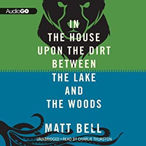 In the House upon the Dirt Between the Lake and the Woods Audiobook
