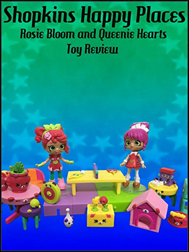Review: Shopkins Happy Places Rosie Bloom and Queenie Hearts Toy Review on Amazon Prime Video UK