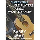 Chords That Ukulele Players Really Want To Knowby Barry Maz