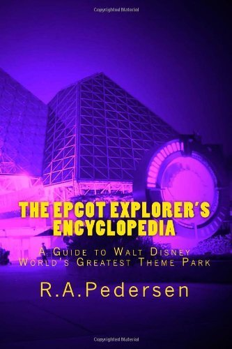 the-epcot-explorers-encyclopedia-a-guide-to-walt-disney-worlds-greatest-theme-park-by-r-a-pedersen-2