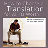 img - for How to Choose a Translation for All Its Worth: A Guide to Understanding and Using Bible Versions book / textbook / text book