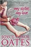 Joyce Carol Oates My Sister My Love