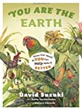 img - for You Are the Earth: Know Your World So You Can Help Make It Better by David Suzuki (2010-09-14) book / textbook / text book