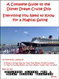 A Complete Guide to the Disney Dream Cruise Ship: Everything You Need to Know For a Magical Sailing (Building Blocks for a Great Disney Vacation)