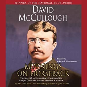 Mornings on Horseback: The Story of an Extraordinary Family, and the Unique Child who Became Theodore Roosevelt | [David McCullough]