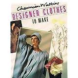 Designer Clothes to Make ~ Charmian Watkins