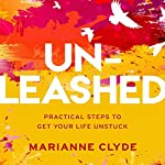 Un-Leashed: Practical Steps to Get Your Life Unstuck | Marianne Clyde
