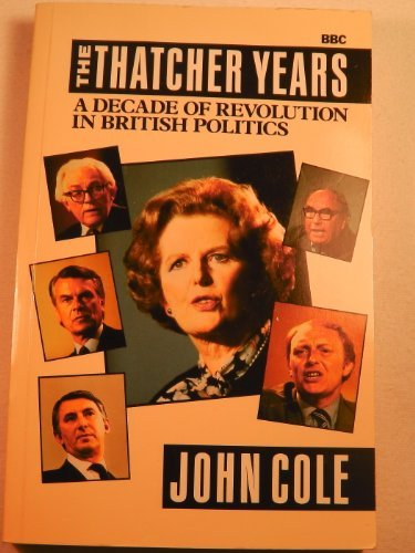 the-thatcher-years-a-decade-of-revolution-in-british-politics