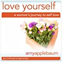 Love Yourself: A Woman's Journey to Self-Love (Self-Hypnosis & Meditation): Embrace Self-Respect & Self-Esteem (       UNABRIDGED) by Amy Applebaum Hypnosis Narrated by Amy Applebaum