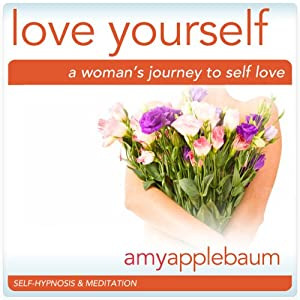 Love Yourself: A Woman's Journey to Self-Love (Self-Hypnosis & Meditation) Audiobook