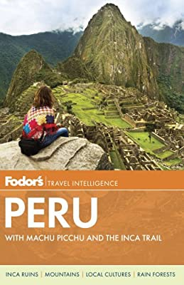 Fodor's Peru: with Machu Picchu and the Inca Trail (Full-color Travel Guide)