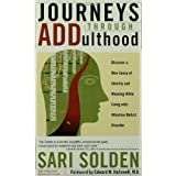 Journeys Through ADDulthood: Discover a New Sense of Identity and Meaning with Attention Deficit Disorder ~ Sari Solden