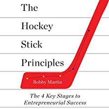 The Hockey Stick Principles: The 4 Key Stages to Entrepreneurial Success Audiobook by Bobby Martin Narrated by Jamie Renell