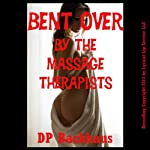 Bent Over by the Massage Therapists: A First Anal Sex Double Penetration Erotica Story: Bent Over for More Than One | DP Backhaus