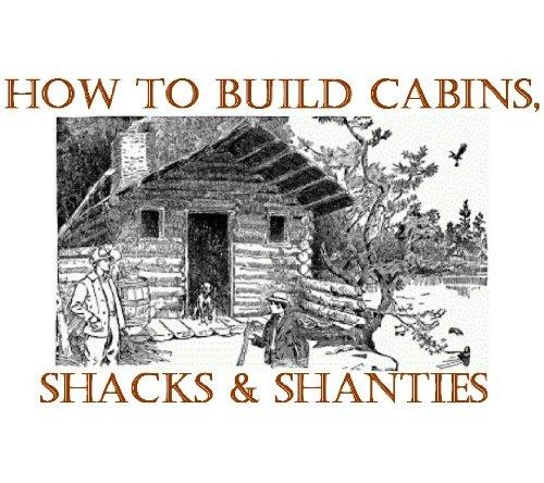 How to Build Log Homes, Shanties and Shacks; Log Home Plans