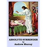 Absolute Surrender (Optimized for Kindle) ~ Andrew Murray