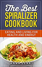 The Best Spiralizer Cookbook: Eating and Living for Health and Energy