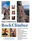 img - for The Complete Rock Climber: Practical Guidance From Expert Climbers With 600 Step-By-Step Photographs book / textbook / text book