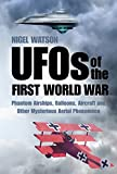 UFOs of the First World War: Phantom Airships, Balloons, Aircraft and Other Mysterious Aerial Phenomena