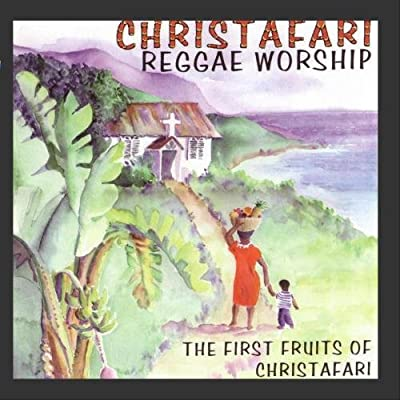 Reggae Worship: The First Fruits Of Christafari