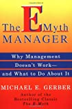 The E-Myth Manager: Why Management Doesn't Work - and What to Do About It (0887309593) by Gerber, Michael E.